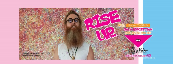 RISE UP - Darren Trebilco's Solo Art Exhibition 30th August to 28th September